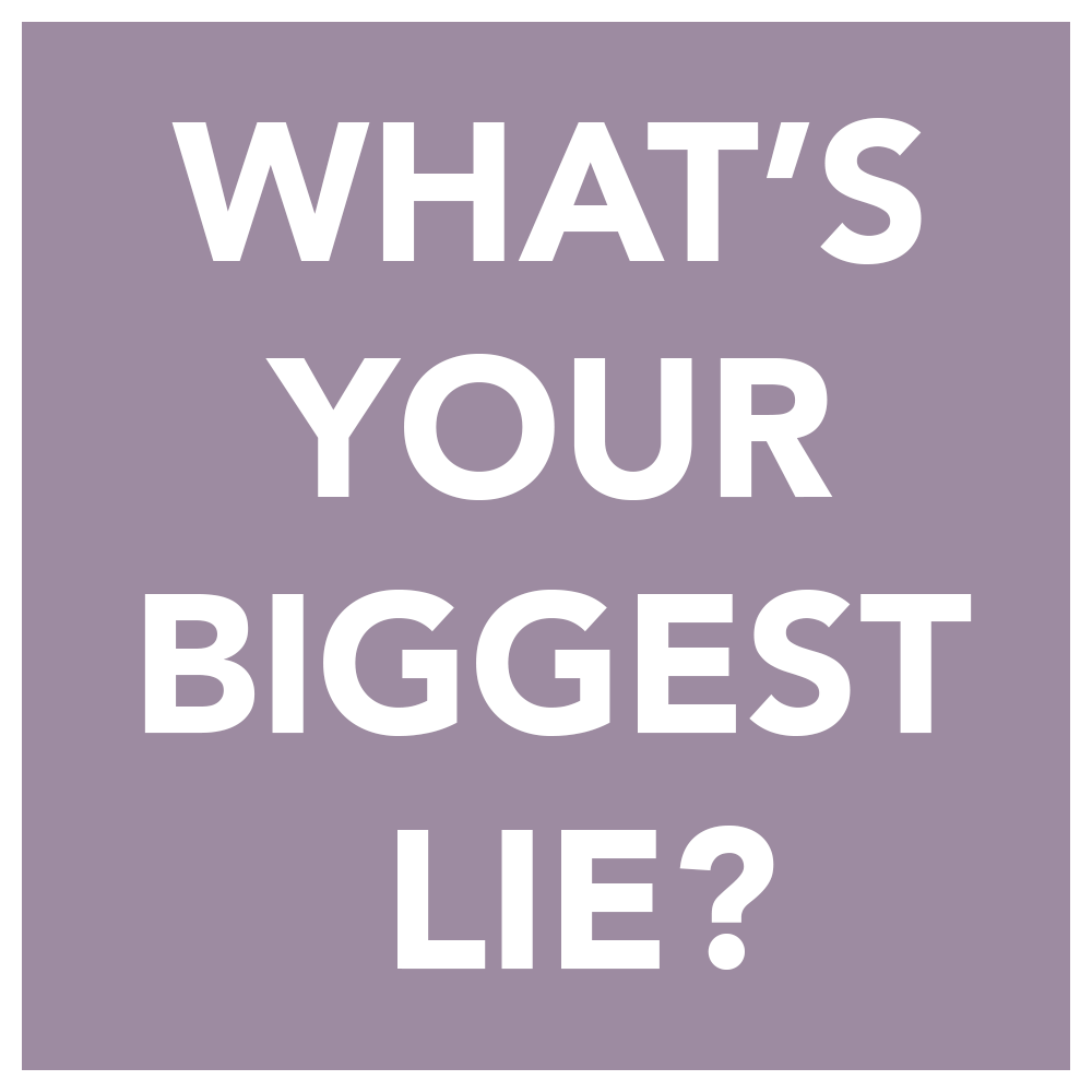 What's your big lie?